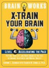 The Brain Works: X-Train Your Brain Level 4: Accelerating the Pace - Corinne L. Gediman, Francis M. Crinella