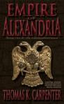 Empire of Alexandria (Alexandrian Saga #5) - Thomas K. Carpenter