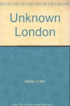 Unknown London - WALTER GEORGE BELL