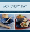 Wok Every Day: From Fish and Chips to Chocolate Cake: Recipes and Techniques for Steaming, Grilling, Deep-Frying, Smoking, Braising, and Stir-Frying in the World's Most Versatile Pan - Barbara Grunes, Virginia Van Vynckt, Sheri Giblin