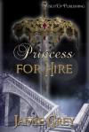 Princess For Hire - Jamie Grey