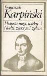 Historia mego wieku i ludzi, z którymi żyłem - Franciszek Karpiński