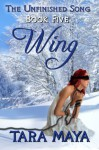 The Unfinished Song - Book 5: Wing - Tara Maya