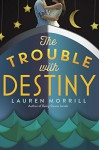 The Trouble with Destiny - Lauren Morrill