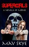Supergirls: A Novella of Suspense - Mav Skye, Jason Michel