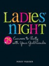 Ladies Night: 75 Excuses to Party with Your Girlfriends - Penny Warner