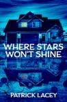 Where Star's Won't Shine - Patrick Lacey