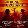 The Bone Orchard - Greg Tremblay, Abigail Roux