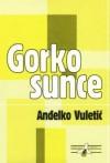 Gorko sunce - Anđelko Vuletić