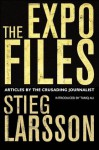 The Expo Files: Articles by the Crusading Journalist - Stieg Larsson, Daniel Poohl, Laurie Thompson