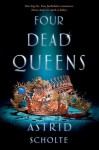 Four Dead Queens - Astrid Scholte