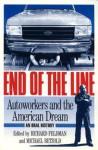 End of the Line: AUTOWORKERS AND THE AMERICAN DREAM - Richard Feldman, Richard Feldman