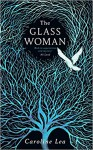 The Glass Woman - Caroline Lea