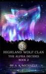 Highland Wolf Clan, Book 2, The Alpha Decides (Volume 2) - A K Michaels, Missy Borucki, Sassy Queens of Design