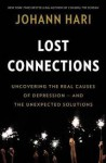 Lost Connections: Uncovering the Real Causes of Depression – and the Unexpected Solutions - Johann Hari