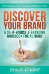 Discover Your Brand: A Do-It-Yourself Branding Workbook for Authors (Novel Publicity Guides to Writing & Marketing Fiction 1) - Emlyn Chand, Robb Grindstaff, Mallory Rock