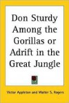 Don Sturdy Among the Gorillas or Adrift in the Great Jungle - Victor Appleton