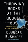Throwing Rocks at the Google Bus: How Growth Became the Enemy of Prosperity - Douglas Rushkoff