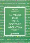El Medio Pelo En La Sociedad Argentina: Apuntes Para Una Sociología Nacional (Obras completas) - Arturo M. Jauretche