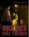 Once Prey, Twice Forsaken - Tiffany Allee