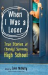 When I Was a Loser: True Stories of (Barely) Surviving High School - John McNally