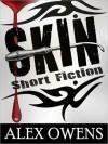 Skin: Short Fiction - Alex Owens