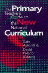 The Primary Teacher's Guide To The New National Curriculum - Kate Ashcroft, Professor Kate Ashcroft, David Palacio