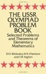 The USSR Olympiad Problem Book: Selected Problems and Theorems of Elementary Mathematics (Dover Books on Mathematics) - D.O. Shklarsky, Isaak Moiseevich Yaglom, N. N. Chentzov