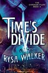 Time's Divide (The Chronos Files Book 3) - Rysa Walker