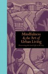 Mindfulness and the Art of Urban Living: Discovering the good life in the city - Adam Ford