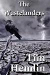 The Wastelanders - Tim Hemlin