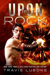 Upon This Rock (Myth and Legend, Fantasy Romance, Scifi Romance) - Travis Luedke