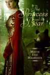 The Princess and the Bear - Mette Ivie Harrison