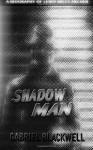 Shadow Man: A Biography of Lewis Miles Archer - Gabriel Blackwell