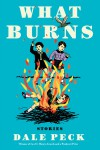 What Burns - Dale Peck