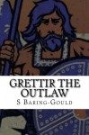 Grettir the Outlaw - S Baring-Gould