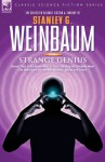 STRANGE GENIUS - Classic Tales of the Human Mind at Work Including the Complete Novel The New Adam, the 'van Manderpootz' Stories and Others (v. 3) - STANLEY G WEINBAUM