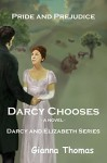 Pride and Prejudice: Darcy Chooses: An Accident, a Chance Meeting, a Dance and Romance . . . But Will Darcy Win Elizabeth? (Darcy and Elizabeth Book 3) - Gianna Thomas, Kay Springsteen