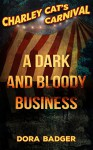 A Dark and Bloody Business (Charley Cat's Carnival Book 0) - Dora Badger