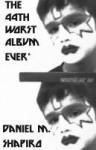 The 44th-Worst Album Ever - Daniel M. Shapiro