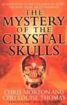 The Mystery of the Crystal Skulls - Chris Morton, Ceri Louise Thomas
