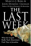 The Last Week: What the Gospels Really Teach About Jesus's Final Days in Jerusalem - Marcus J. Borg, John Dominic Crossan