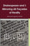 Shakespeare and I - Mirroring All Façades of Reality - Manuel Augusto Antão