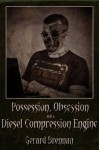 Possession, Obsession and a Diesel Compression Engine - Gerard Brennan