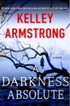 A Darkness Absolute - Kelley Armstrong