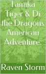 Tamika Tiger & Di the Dragons American Adventure. (Adventures of Tamika Tiger. Book 3) - Raven Storm