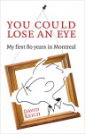 You Could Lose an Eye: My First 80 Years in Montreal - David Reich