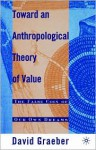 Toward An Anthropological Theory of Value: The False Coin of Our Own Dreams - David Graeber
