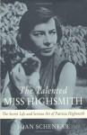The Talented Miss Highsmith: The Secret Life and Serious Art of Patricia Highsmith - Joan Schenkar