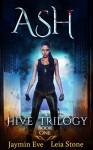Ash (Hive Trilogy Book 1) - Leia Stone, Jaymin Eve